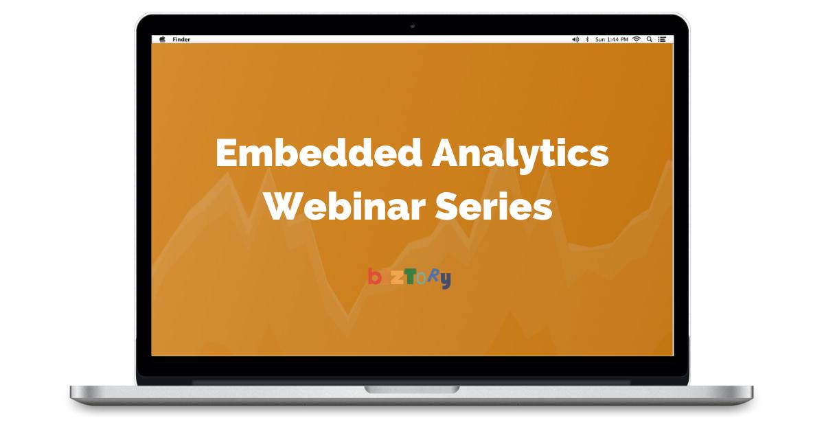 Embedded Analytics Webinar Series - Biztory